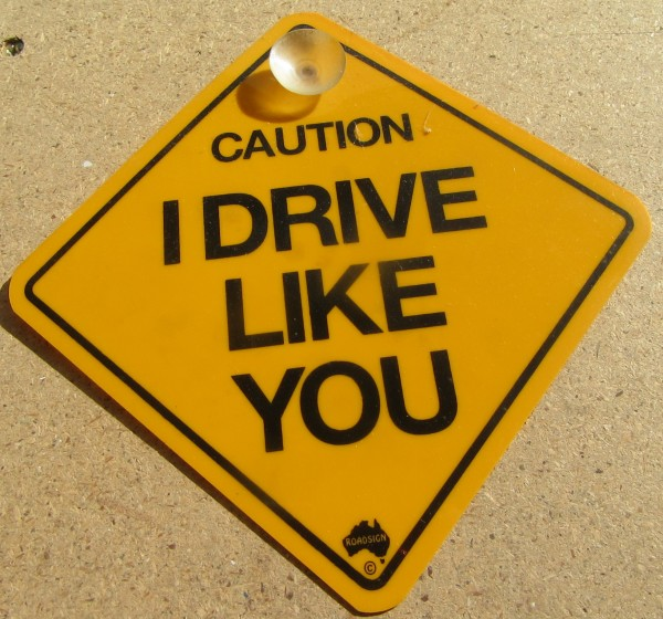 Road Sign - I drive like you